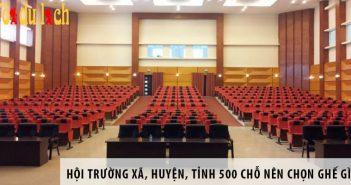 Hội trường xã, huyện, tỉnh 500 chỗ ngồi nên chọn ghế gì?