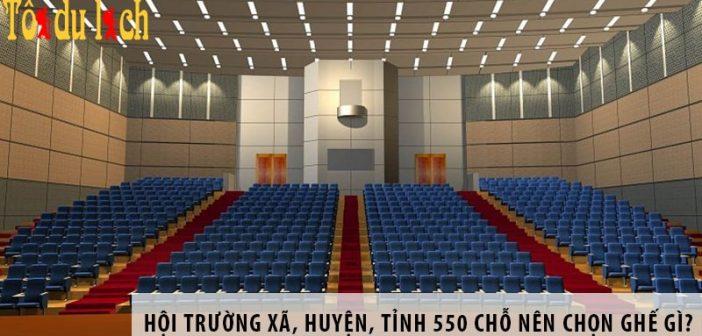 Hội trường xã, huyện, tỉnh 550 chỗ ngồi nên chọn ghế gì?