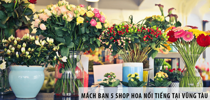 Mách bạn 5 shop hoa nổi tiếng tại Vũng Tàu