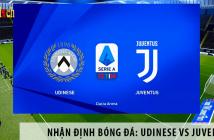 Nhận định bóng đá: Udinese vs Juventus, 00h30 ngày 24/07 giải Serie A