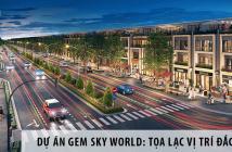 Dự án Gem Sky World: Tọa lạc vị trí đắc địa, tiềm năng đầu tư sinh lời cao